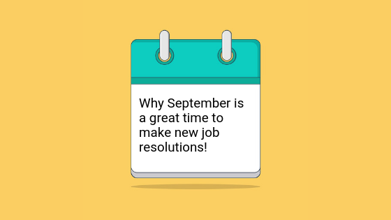 Why September is a great time to make new job resolutions!